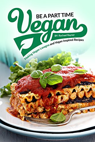 Be a Part Time Vegan - Making Vegan Lasagna and Vegan...