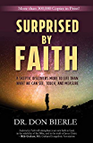 Surprised by Faith: A Skeptic Discovers More to Life than What We Can See, Touch, and Measure