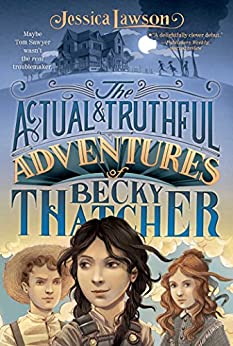 The Actual & Truthful Adventures of Becky Thatcher by [Jessica Lawson, Iacopo Bruno]