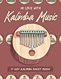 In Love With Kalimba Music: Dual Style 17 Key Grid and 12 Staves Blank Kalimba Tabs; 2 Columns of 17 Keys and 50 Rows Grid Tab Per Page for Kalimba Song Composition; Blank Kalimba Sheet Music Notebook
