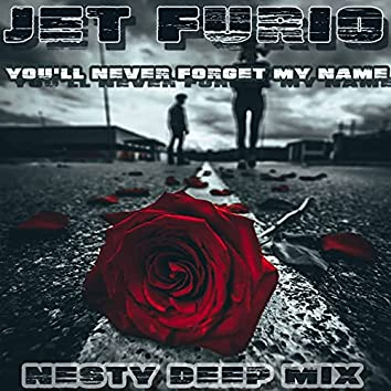 You'll Never Forget My Name (Nesty Deep Mix)