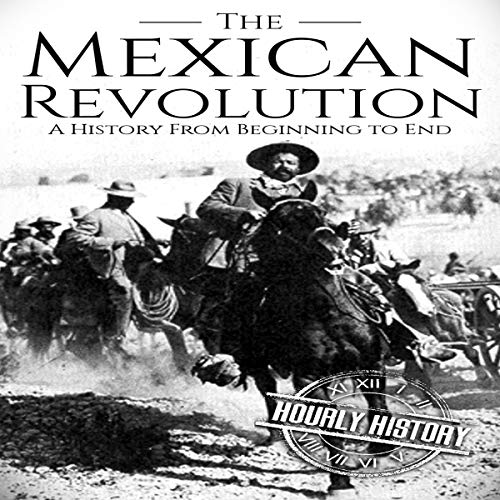 The Mexican Revolution: A History from Beginning to End cover art