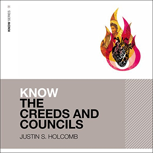 Know the Creeds and Councils: Audio Lectures audiobook cover art
