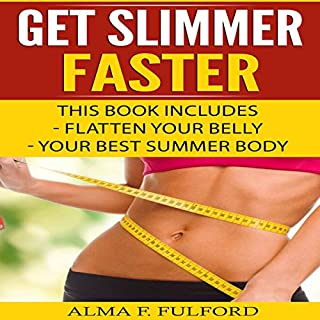 Get Slimmer Faster     Flatten Your Belly, Your Best Summer Body              By:                                                                                                                                 Alma F. Fulford                               Narrated by:                                                                                                                                 Alex Z. Lancer                      Length: 38 mins     10 ratings     Overall 5.0