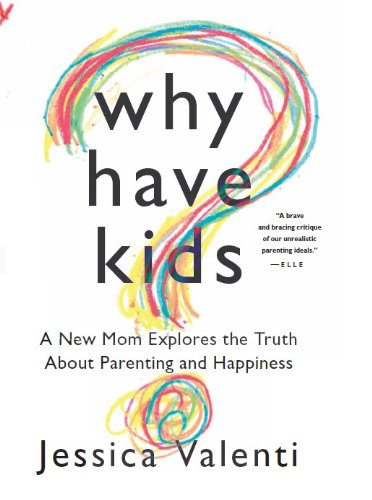Why Have Kids?: A New Mom Explores the Truth About Parenting and Happiness (English Edition)