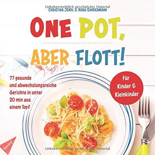 One Pot, aber flott!: 77 gesunde und abwechslungsreiche Gerichte in unter 20 min aus einem Topf für Kinder & Kleinkinder