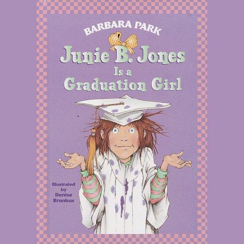 Junie B. Jones Is a Graduation Girl: Junie B. Jones, Book 17