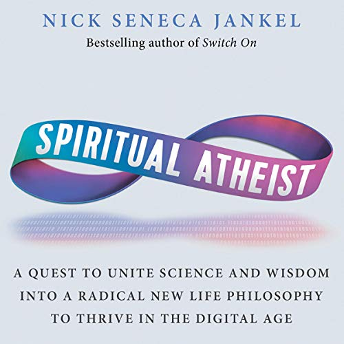 『Spiritual Atheist: A Quest to Unite Science and Wisdom into a Radical New Life Philosophy to Thrive in the Digital Age』のカバーアート