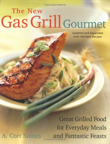The New Gas Grill Gourmet, Updated and Expanded: Great Grilled Food for Everyday Meals and Fantastic Feats Barbecuing Grilling