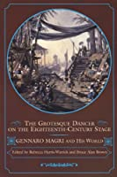 Grotesque Dancer On The Eighteenth-Century Stage: Gennaro Magri And His World (Studies in Dance History)