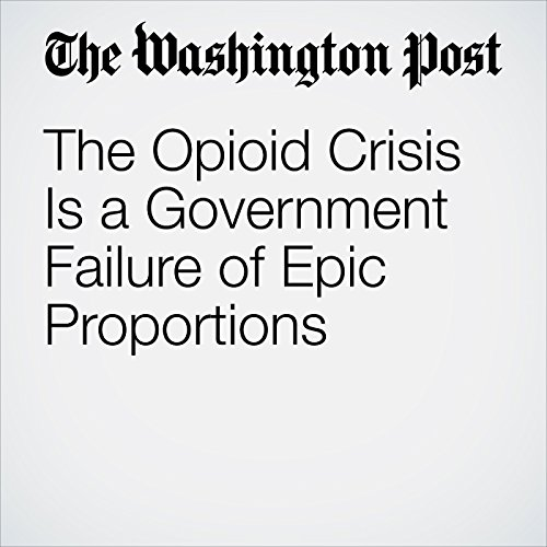 The Opioid Crisis Is a Government Failure of Epic Proportions copertina