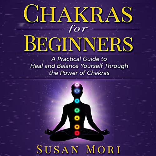 Chakras for Beginners: A Practical Guide to Heal and Balance Yourself Through the Power of Chakras cover art