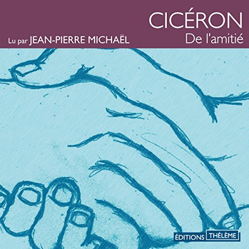 De l'amitié                   De :                                                                                                                                 Cicéron                               Lu par :                                                                                                                                 Jean-Pierre Michaël                      Durée : 1 h et 34 min     2 notations     Global 5,0