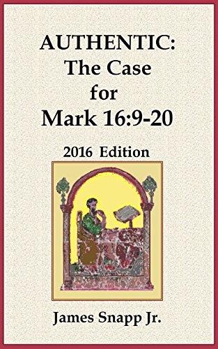Authentic:  The Case for Mark 16:9-20: 2016 Edition (English Edition)