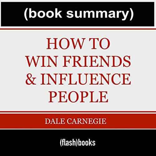 How to Win Friends and Influence People - by Dale Carnegie: Book Summary audiobook cover art