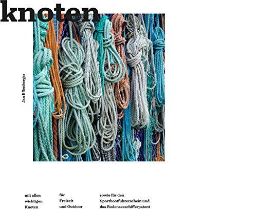Knoten: mit allen wichtigen Knoten für Freizeit und Outdoor, sowie den Sportbootführerschein und das Bodenseeschifferpatent