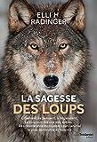 La sagesse des loups - Comment ils pensent, s'organisent, se soucient des autres... - Format Kindle - 12,99 €