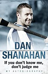 Dan Shanahan - If you don\'t know me, don\'t judge me: My Autobiography