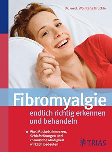 Fibromyalgie - endlich richtig erkennen und behandeln: Was Muskelschmerzen, Schlafstörungen und chronische Müdigkeit wirklich bedeuten