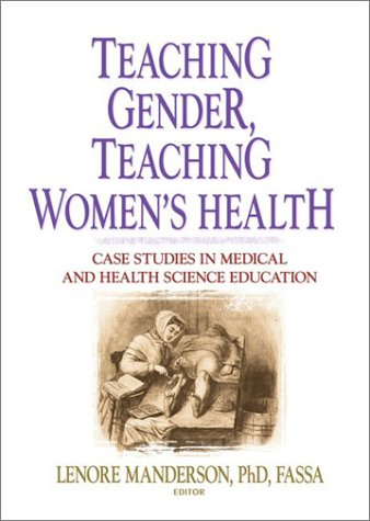 Teaching and Gender, Teaching Women's Health: Case Studies in Medical and Health Science Education (Women's Studies and Feminist Studies: Health Care and Medicine: Human sexuaLity and Gender)