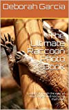 The Ultimate Raccoon Photo Book: Looking through the eyes of these ring-tailed nocturnal mammals...