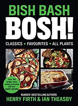 BISH BASH BOSH!: Includes Vegan Christmas Recipes, the Sunday Times Bestselling Plant based Cook book by [Henry Firth, Ian Theasby]