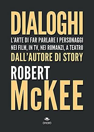 Dialoghi. Larte di far parlare i personaggi nei film, in TV, nei romanzi, a teatro