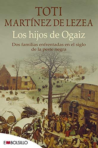 Los hijos de Ogaiz: Dos familias enfrentadas en el siglo de la peste nera (EMBOLSILLO)