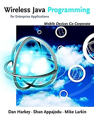 Wireless Java Programming for Enterprise Applications: Mobile Devices Go Corporate