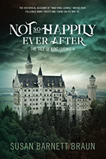 Not So Happily Ever After: The Life of King Ludwig II