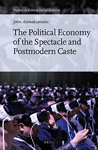 The Political Economy of the Spectacle and Postmodern Caste (Studies in Critical Social Sciences, Band 141)