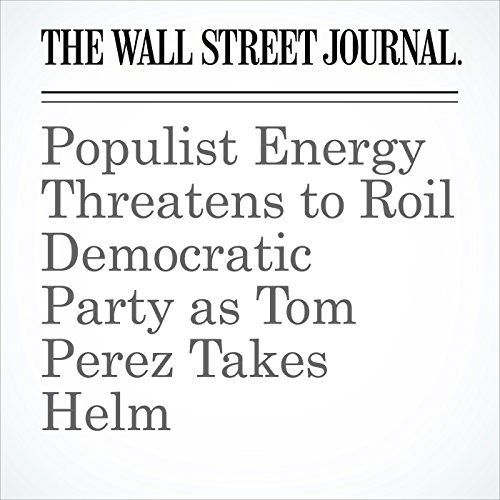 Populist Energy Threatens to Roil Democratic Party as Tom Perez Takes Helm copertina