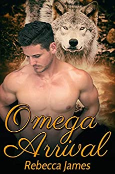 Omega Arrival: MM Paranormal Shifter Mpreg Romance (Angel Hills Pack Book 1) by [Rebecca James]