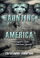 Haunting of America: A Demonologist's Take on American Spirits