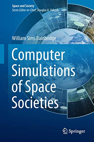 Compare Textbook Prices for Computer Simulations of Space Societies Space and Society 1st ed. 2018 Edition ISBN 9783319905594 by Bainbridge, William Sims