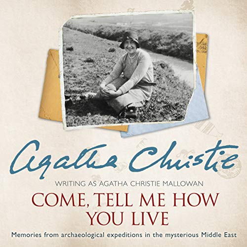 Come, Tell Me How You Live: An Archaeological Memoir                   By:                                                                                                                                 Agatha Christie                               Narrated by:                                                                                                                                 Judith Boyd                      Length: 7 hrs and 52 mins     19 ratings     Overall 4.8