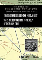 Mediterranean and Middle East Volume II: The Germans Come to the Help of their Ally (1941). HISTORY OF THE SECOND WORLD WAR: UNITED KINGDOM MILITARY SERIES: OFFICIAL CAMPAIGN HISTORY
