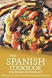 The Spanish Cookbook for every Enthusiast: Discover more than 25 Mouthwatering Spanish Recipes