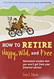 Real Estate Investing Books! - How to Retire Happy, Wild, and Free: Retirement Wisdom That You Won't Get from Your Financial Advisor