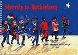 Merrily to Bethlehem: Very Unusual Carol Book (Classroom Music)