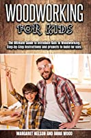 Woodworking for Kids: The Ultimate Guide to Introduce Kids to Woodworking.Step-by-Step instructions and projects to build for kids.