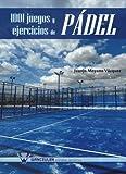 1001 Juegos Y Ejercicios De Pádel by Juan José Moyano Vázquez(2013-04-29)