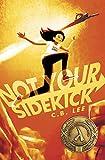 Not Your Sidekick (Sidekick Squad) - C. B. Lee
