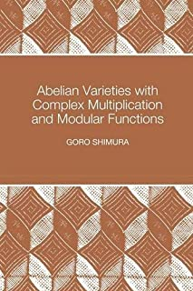 Abelian Varieties with Complex Multiplication and Modular Functions by Goro Shimura(1997-12-08)