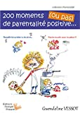 200 moments de parentalit positive... (ou pas) !