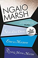 A Man Lay Dead / Enter a Murderer / The Nursing Home Murder (The Ngaio Marsh Collection)