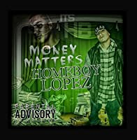 Money Matters by Homeboy Lopez