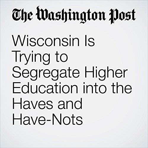 Wisconsin Is Trying to Segregate Higher Education into the Haves and Have-Nots copertina