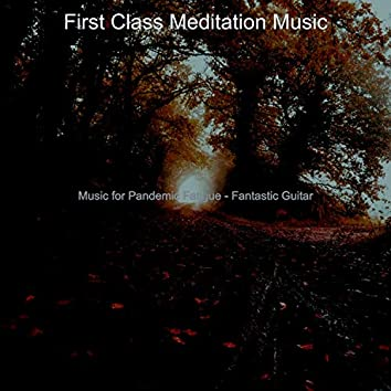 Music for Pandemic Fatigue - Fantastic Guitar
