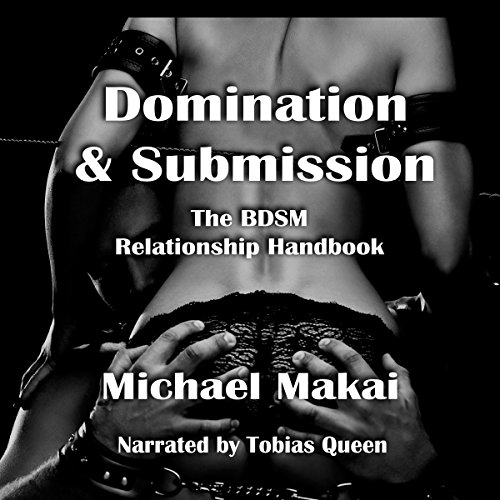 Domination & Submission     The BDSM Relationship Handbook              By:                                                                                                                                 Michael Makai                               Narrated by:                                                                                                                                 Tobias Ezra Queen                      Length: 19 hrs and 58 mins     287 ratings     Overall 4.2